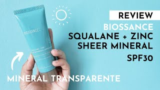 ¿PROTECTOR MINERAL TRANSPARENTE? + REVIEW BIOSSANCE SQUALANE + ZINC SHEER MINERAL SPF30
