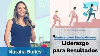 MPE005 Liderazgo para Obtener Resultados, con Natalia Builes - Mentores para Emprendedores