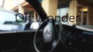 Oh Wonder- Hallelujah Acoustic 3D Audio {WEAR HEADPHONES!}