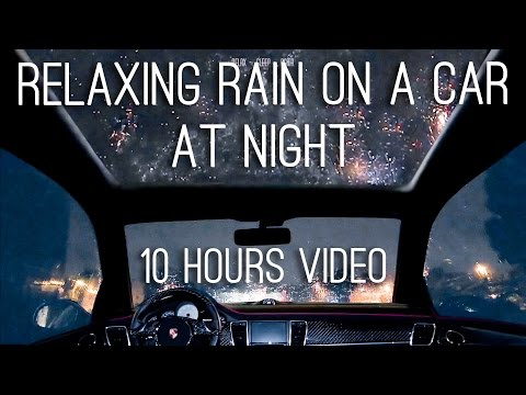 Night rain on a car - 10 hours video with soothing sounds fo