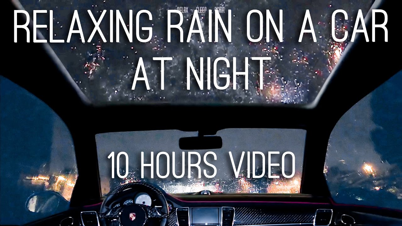 Night Rain On A Car 10 Hours Video With Soothing Sounds For Relaxation And Sleep