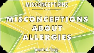Misconceptions about Allergies - mental_floss on YouTube (Ep. 17)