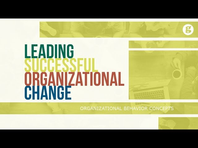 Leading Successful Organizational Change