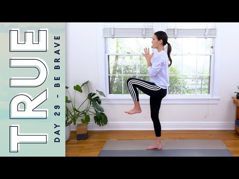 TRUE - Day 29 - BE BRAVE  |  Yoga Claas With Adriene