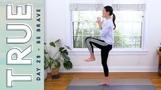 TRUE - Day 29 - BE BRAVE  |  Yoga With Adriene