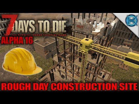 7 Days to Die | Rough Day Construction Site | Let's Play Gameplay Alpha 16 | S16.Exp-03E04