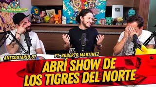 Anecdotario 87 - Abrí show de los tigres del norte FT. Roberto Mtz