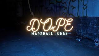 "MARSHALL JONEZ ""DOPE"" (OFFICIAL VIDEO) DIRECTED BY @TRUVIEWZ"