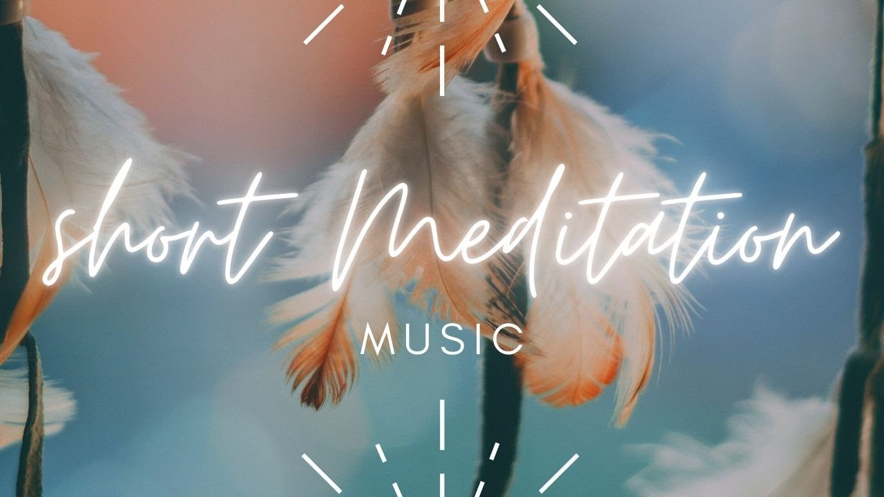 Short Meditation Music I best to start or end your day
