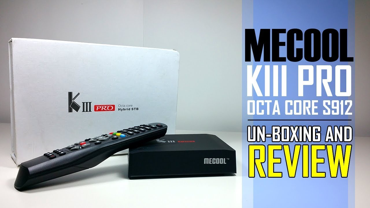 2017 BEST BOX YET MeCool KIII Pro OCTA CORE BOX - Unboxing And Review