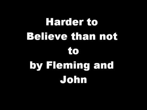 Harder To Believe Than Not to  Fleming and John