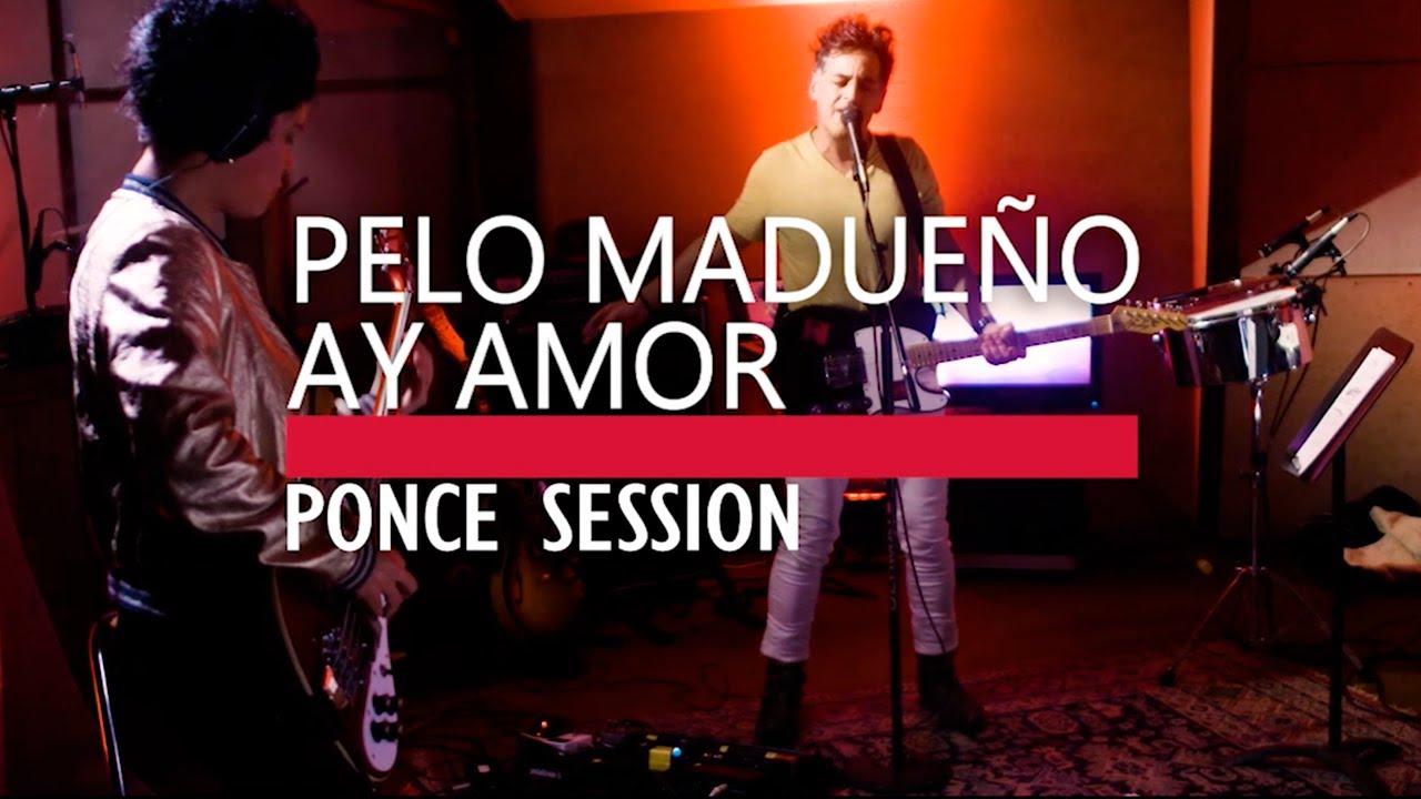 Pelo Madueño - Ay Amor (En vivo-Ponce Session)
