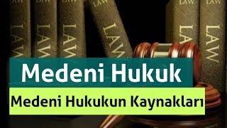 Medeni Hukukun Kaynakları / MEDENİ HUKUK