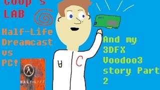 Coop's Lab: My Voodoo3 Story part 2 and Half-Life Dreamcast vs 1999 PC!