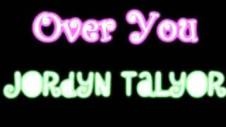 Over You Jordyn Talyor { Lyrics}+ Download Link