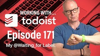 Working With Todoist | Ep 171 | How I Use My @Waiting_for Label
