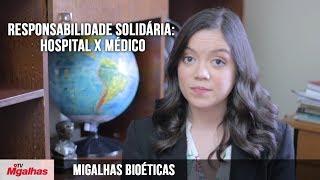 Migalhas Bioéticas - Responsabilidade solidária: Hospital e médico