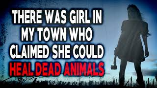 """""""There was a Girl in my Town Who Could Heal Dead Animals""""   CreepyPasta Storytime"""