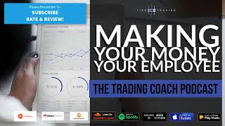 TRADING COACH PODCAST 054 - Make Your Money Your Employee