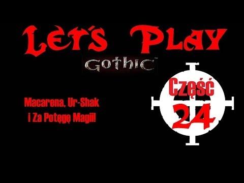 Let's Play Gothic cz. 24 - Macarena, Ur-Shak i Za Potęgę Magii!