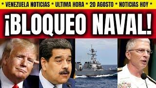 VENEZUELA NOTICIAS HOY TRUMP BLOQUEO NAVAL VENEZUELA MADURO ULTIMAS NOTICIAS 20 AGOSTO