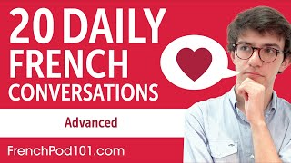 20 Daily French Conversations - French Practice for Advanced learners