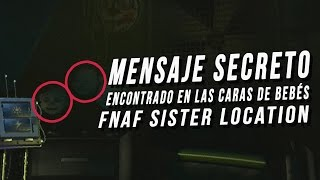 Mensaje Secreto Encontrado En Las Caras De Los Bebés | Fnaf Sister Location Five Nights At Freddy'S