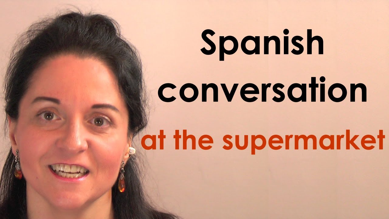 spanish lessons conversation at the supermarket free spanish course youtube. Black Bedroom Furniture Sets. Home Design Ideas