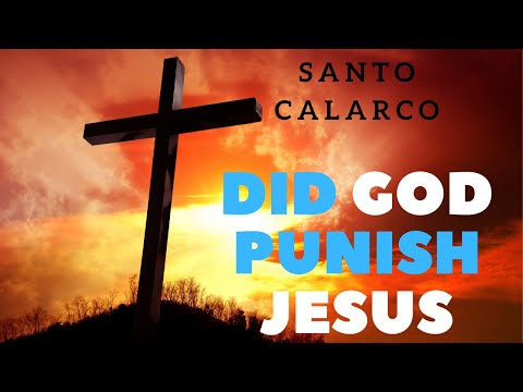 Santo Calarco: BiteSize - Did Paul teach that God punished Jesus for our sins?