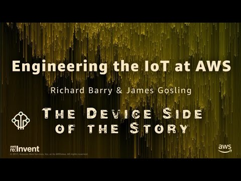 AWS re:Invent 2017: Engineering the IoT at AWS (IOT402)