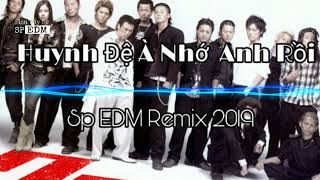 Huynh Đệ À Nhớ Anh Rồi - Sp Edm Remix 2019