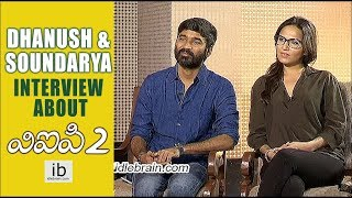 Dhanush & Soundarya Rajinikanth interview about VIP 2 - idlebrain.com
