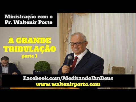 A Grande Tribulação - Parte 1 - Pr Waltenir Porto