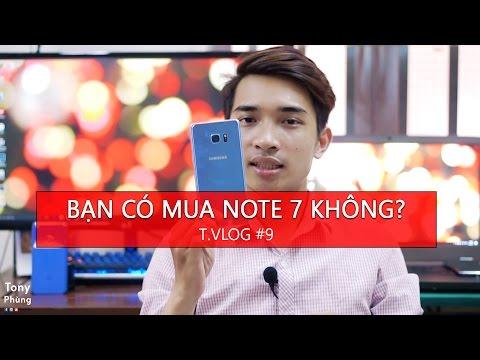 [T.Vlog #9] Bạn có mua Galaxy Note 7 không? Tony Phùng