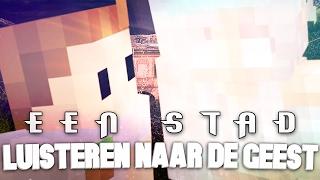 LUISTEREN NAAR DE GEEST! - Een Stad #11