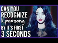 GUESS KPOP SONG BY IT'S FIRST THREE SECONDS