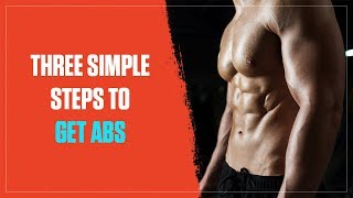 How to Get Abs in 3 Simple Steps That Anyone Can Do (2018)