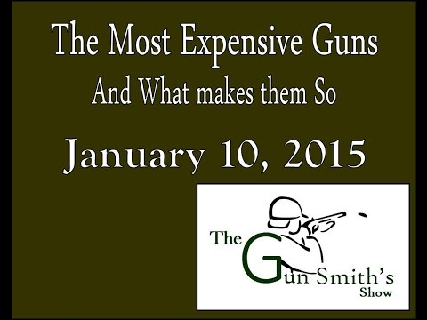 The Gun Smith's Show - January 10, 2015 - The Most Expensive Guns in the World.