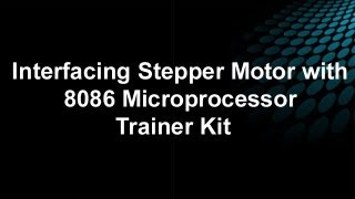 Interfacing Stepper Motor with 8086 Microprocessor Trainer Kit