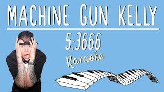 MACHINE GUN KELLY - 5:3666 ft. phem KARAOKE (Piano Instrumental)