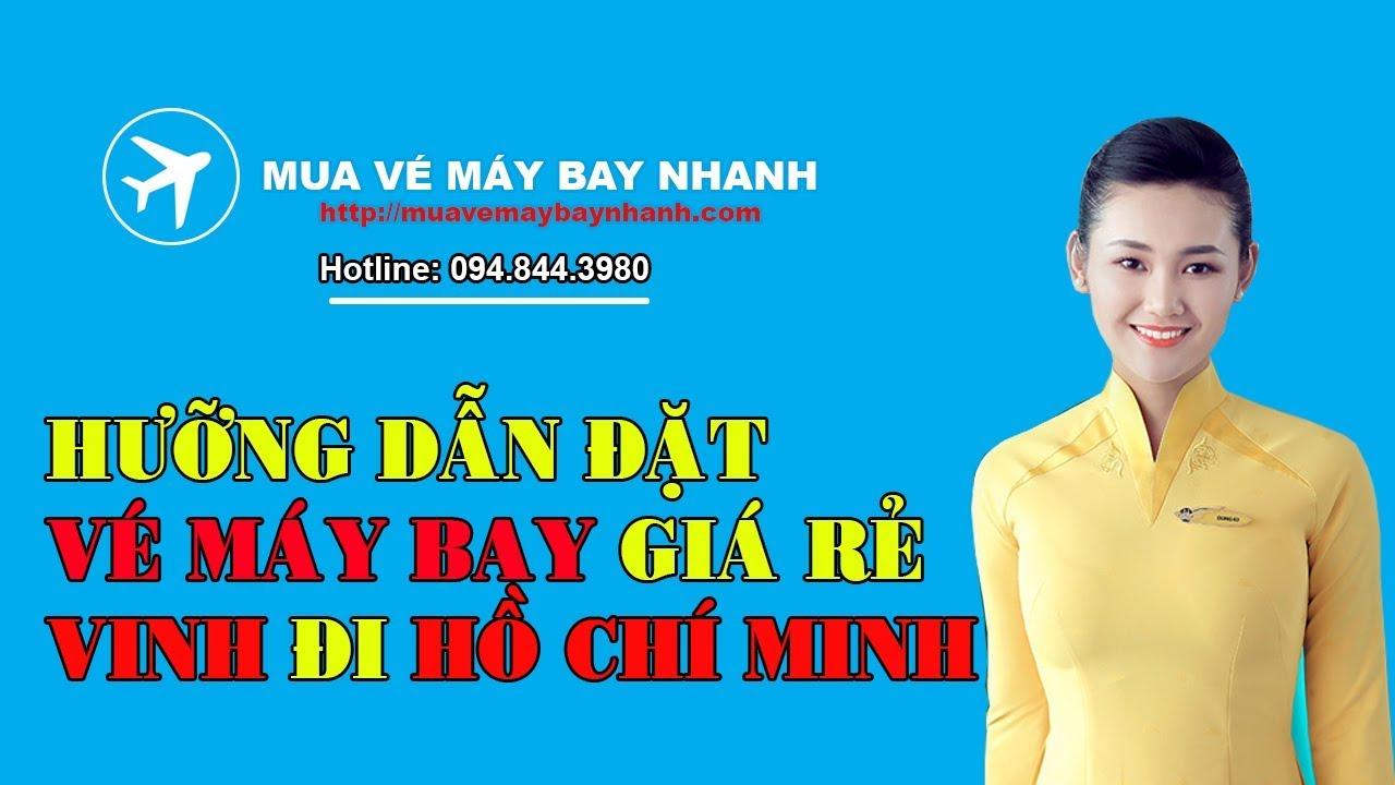 Hưỡng Dẫn Đặt Vé Máy Bay Giá Rẻ Vinh Đi Hồ Chí Minh Tại: https://www.MUAVEMAYBAYNHANH.COM
