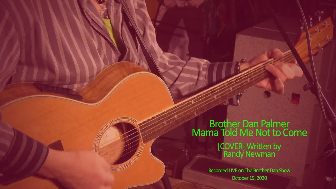 Mama Told Me Not To Come - Brother Dan Palmer - [COVER] - Three Dog Night
