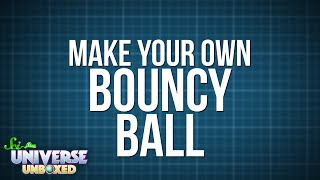 Universe Unboxed: Make Your Own Bouncy Ball