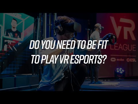 Do you need to be fit to play VR esports?