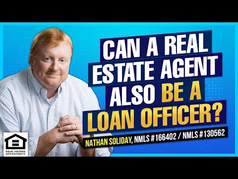 Can A Real Estate Agent Be A Loan Officer Too?