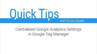 Quick Tips: Centralized Google Analytics Settings in Google Tag Manager