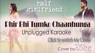 Phir Bhi Tumko Chaahunga Unplugged Karaoke | Best Quality | Half GIrlfriend | Arijit Singh