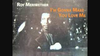 I'm Gonna Make You Love Me - Roy Meriwether