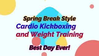 Spring Break Style Cardio Kickboxing and Weights.  Best Day Ever!!