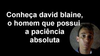 CONHEÇA DAVID BLAINE O HOMEM QUE POSSUI A PACIENCIA ABSOLUTA